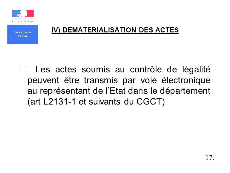 IV) DEMATERIALISATION DES ACTES Les actes soumis au contrôle de légalité peuvent être transmis par voie électronique au représentant de lEtat dans le département (art L2131-1 et suivants du CGCT) 17.