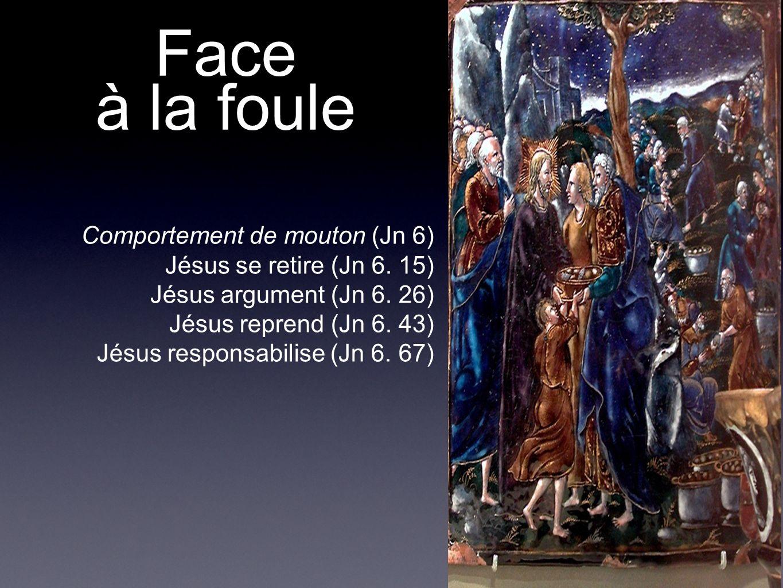 Face à la foule Comportement de mouton (Jn 6) Jésus se retire (Jn 6. 15) Jésus argument (Jn 6. 26) Jésus reprend (Jn 6. 43) Jésus responsabilise (Jn 6