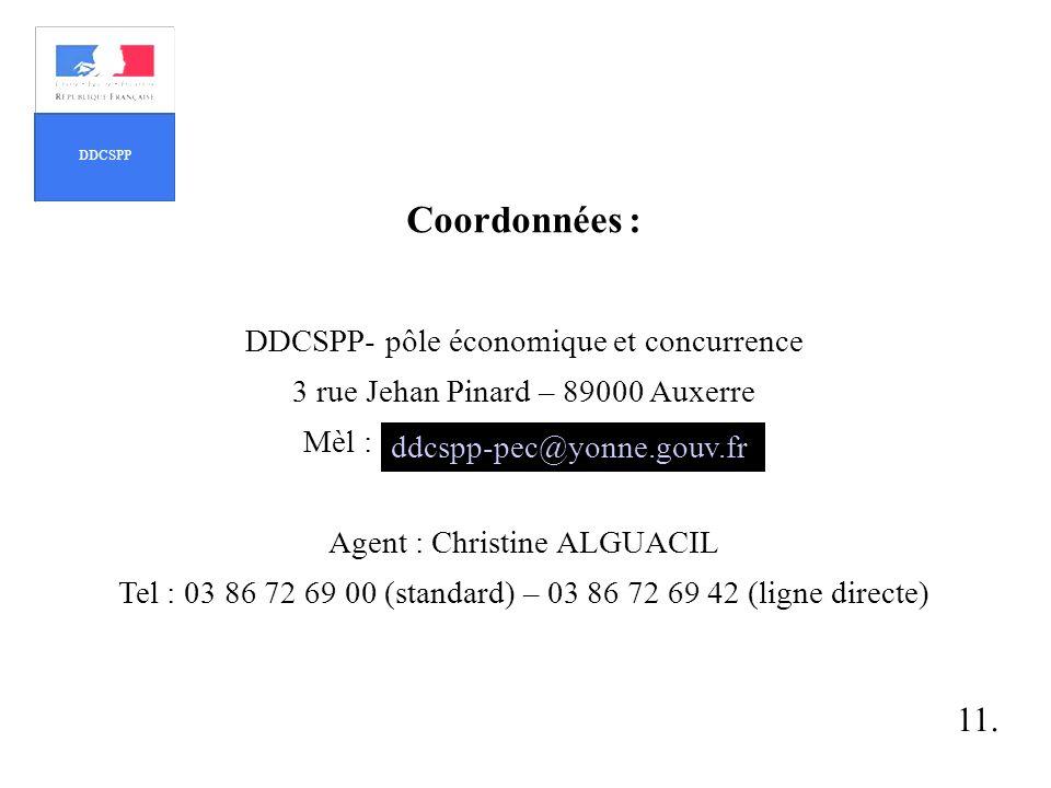 Coordonnées : DDCSPP- pôle économique et concurrence 3 rue Jehan Pinard – 89000 Auxerre Mèl : Agent : Christine ALGUACIL Tel : 03 86 72 69 00 (standar