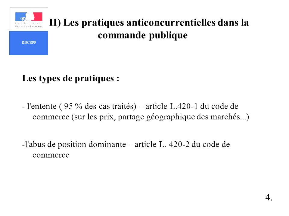 Les types de pratiques : - l'entente ( 95 % des cas traités) – article L.420-1 du code de commerce (sur les prix, partage géographique des marchés...)