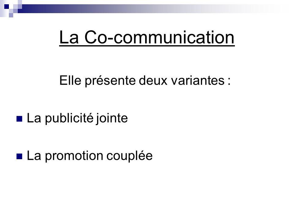Elle présente deux variantes : La publicité jointe La promotion couplée La Co-communication