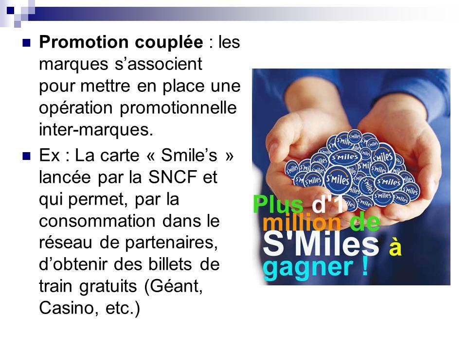 Promotion couplée : les marques sassocient pour mettre en place une opération promotionnelle inter-marques. Ex : La carte « Smiles » lancée par la SNC