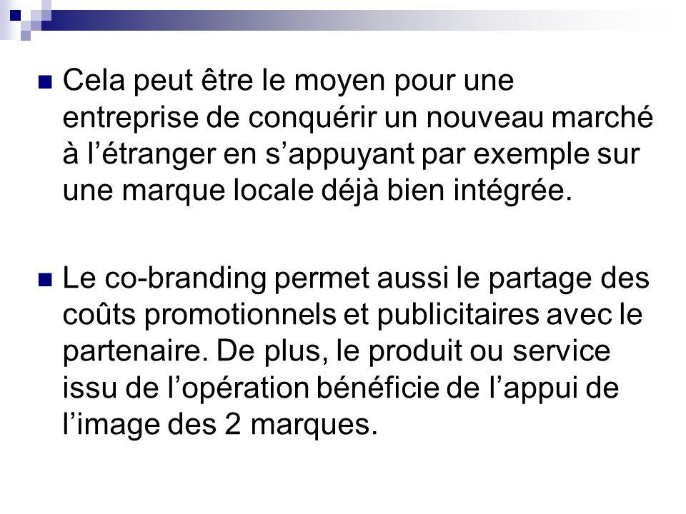 Cela peut être le moyen pour une entreprise de conquérir un nouveau marché à létranger en sappuyant par exemple sur une marque locale déjà bien intégr