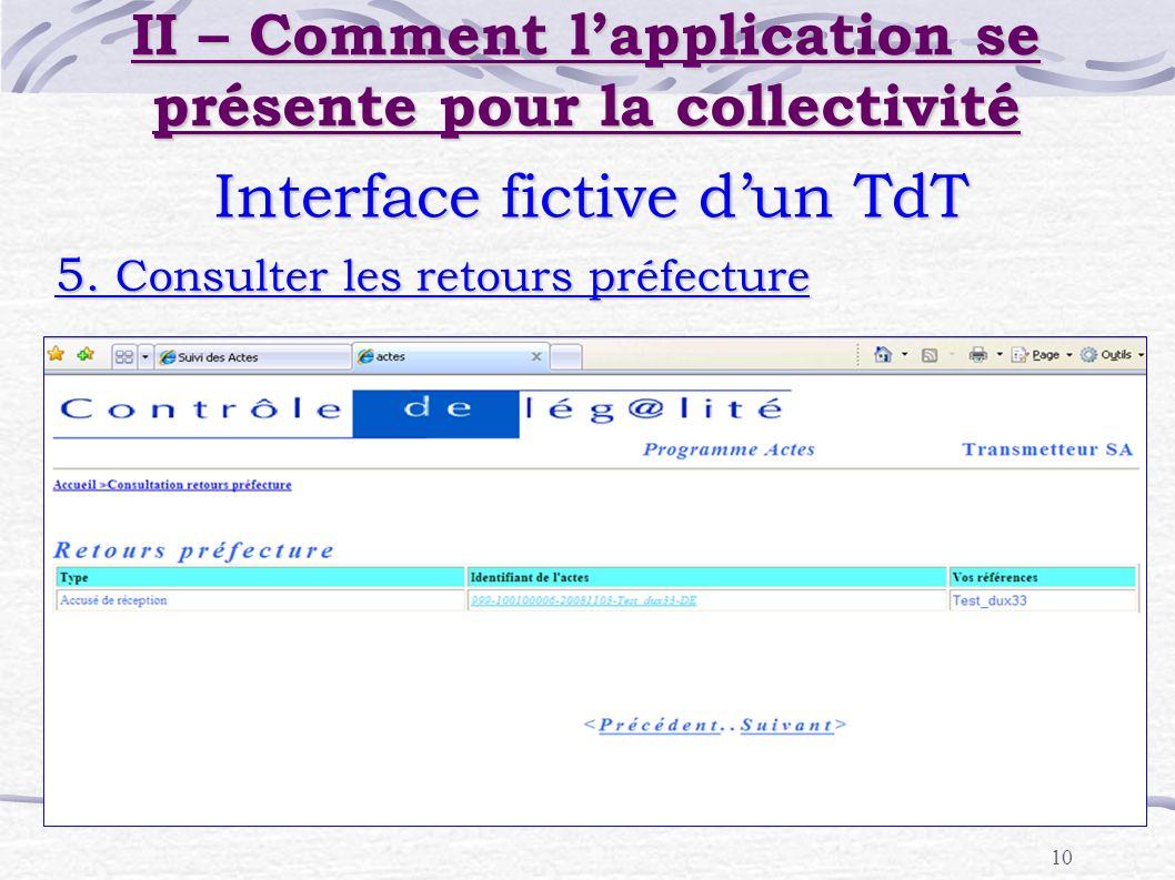 10 II – Comment lapplication se présente pour la collectivité Interface fictive dun TdT 5. Consulter les retours préfecture