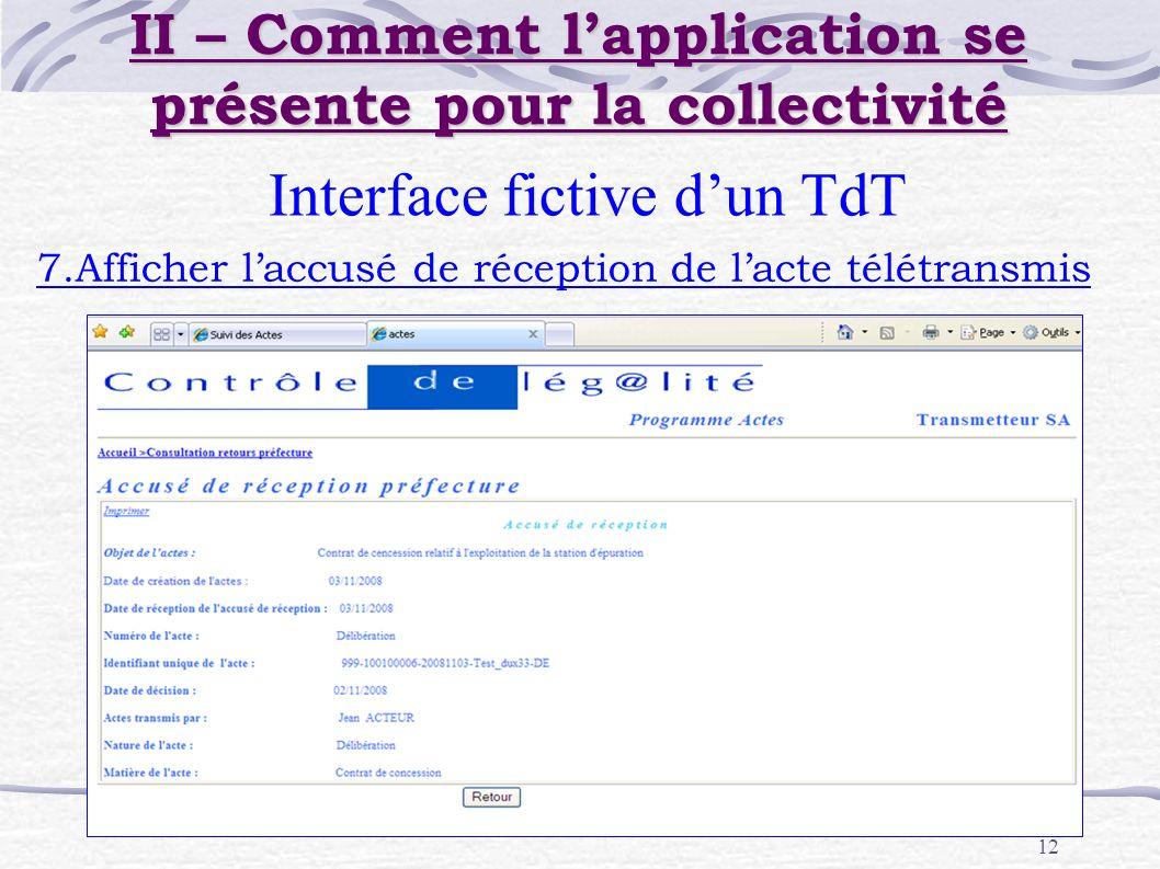 12 II – Comment lapplication se présente pour la collectivité Interface fictive dun TdT 7.Afficher laccusé de réception de lacte télétransmis