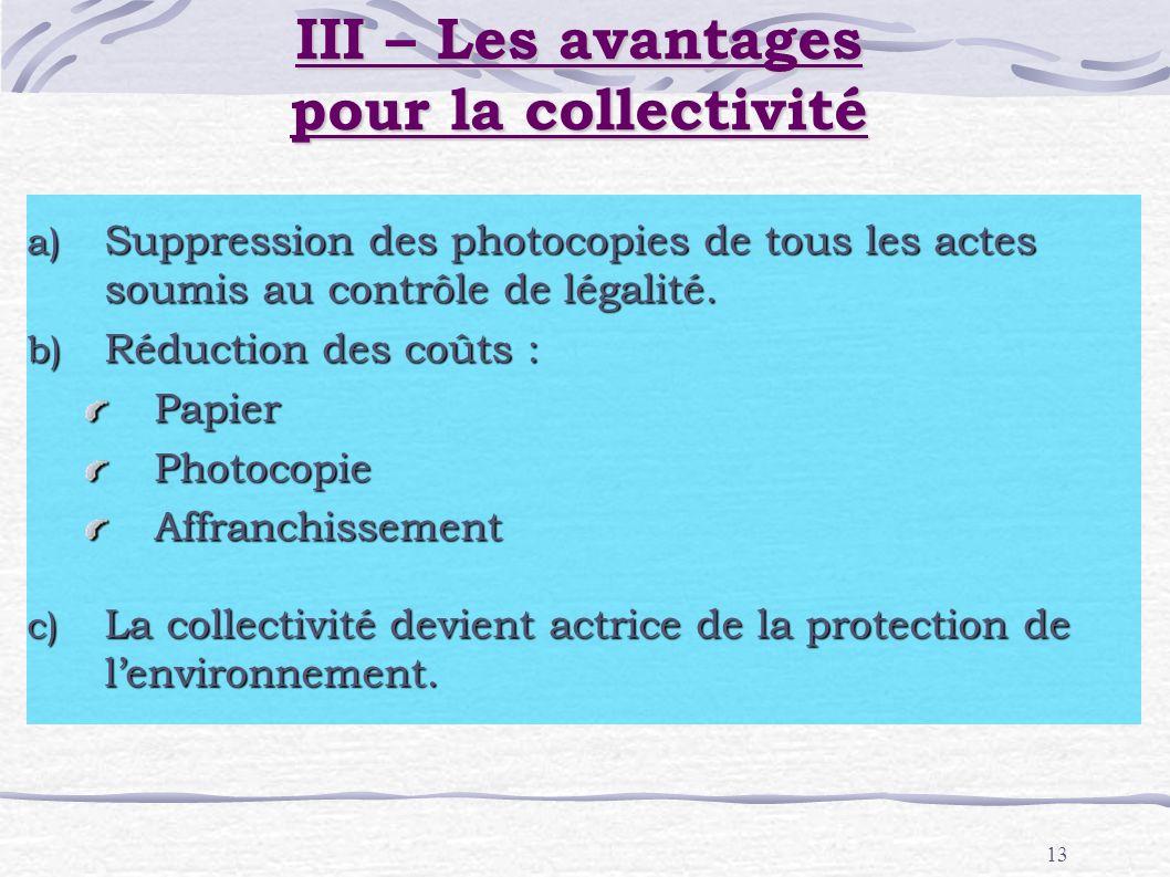 13 a) Suppression des photocopies de tous les actes soumis au contrôle de légalité. b) Réduction des coûts : PapierPhotocopieAffranchissement c) La co