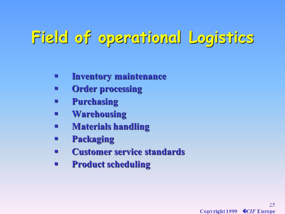 24 Copyright 1999 ç CIF Europe Operational logistics Experience by GONDRAND Experience by GONDRAND Transportation management Transportation management