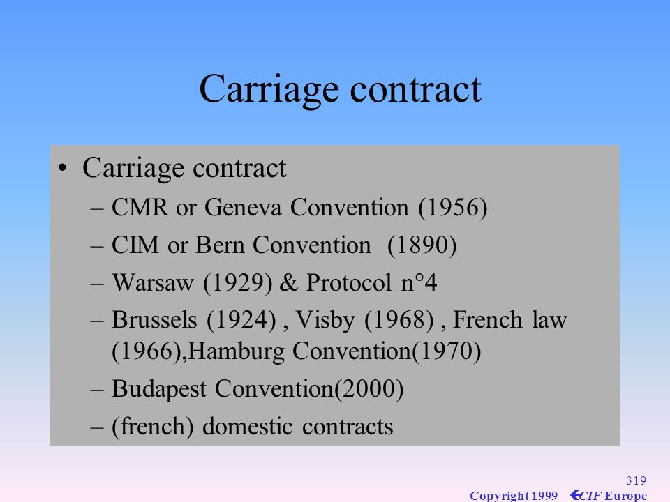 318 Copyright 1999 ç CIF Europe SCM Interfaces between physical & financial flows –C–Carriage contract –S–Sales contract –L–Letter of credit, C.A.D, S