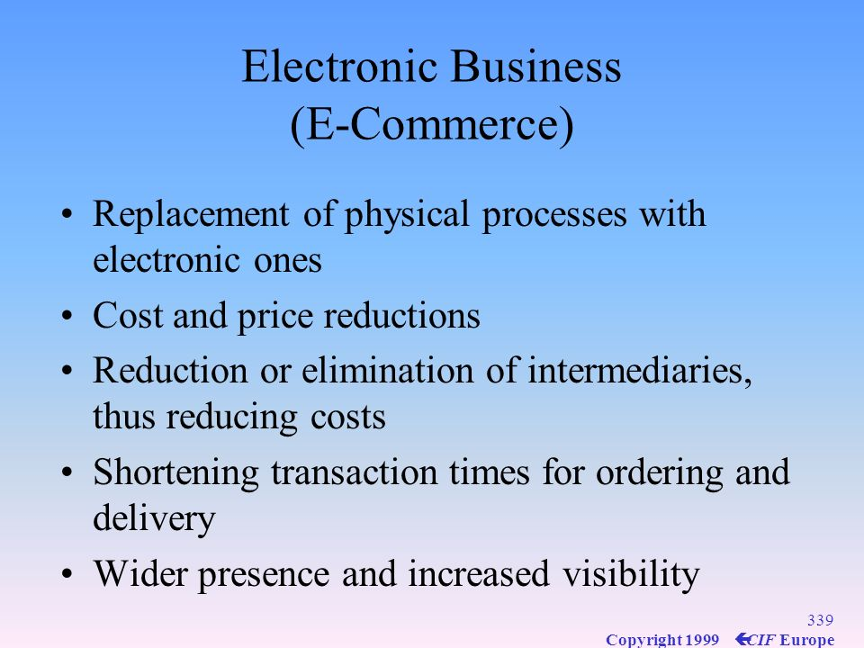 338 Copyright 1999 ç CIF Europe Improving the Supply Chain Through IT Consolidation of purchasing from all suppliers Intercompany and intracompany inf