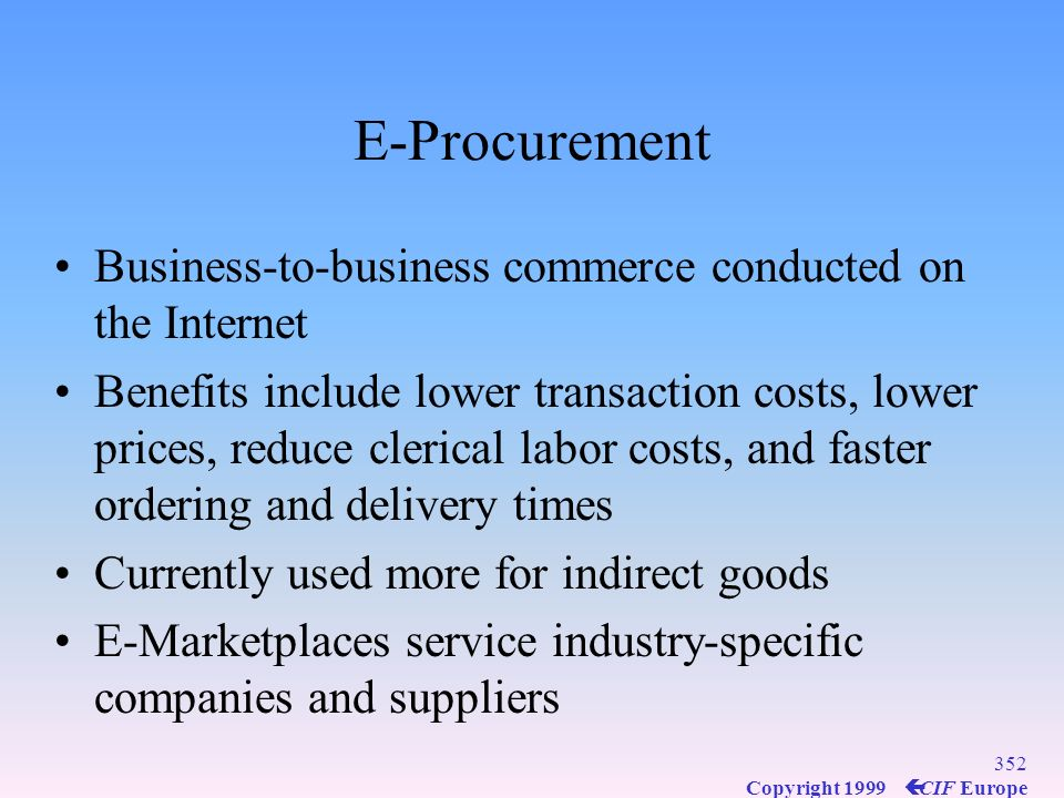 351 Copyright 1999 ç CIF Europe Sourcing Sourcing is the selection of suppliers Relationship between customers and suppliers focuses on collaboration