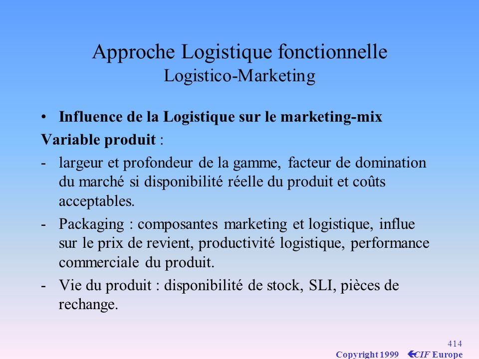 413 Copyright 1999 ç CIF Europe Strategical Logistics MSP : Master Schedule Plan PCZ strategy : (develop New Products, New Consumers, New Zones) Strat