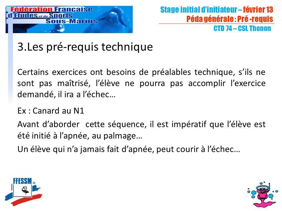 Stage initial dinitiateur – février 13 Péda générale : Pré -requis CTD 74 – CSL Thonon 3.Les pré-requis technique Certains exercices ont besoins de pr