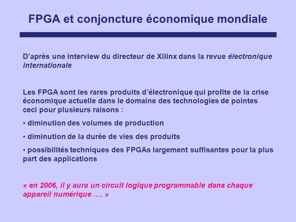 FPGA et conjoncture économique mondiale Daprès une interview du directeur de Xilinx dans la revue électronique internationale Les FPGA sont les rares