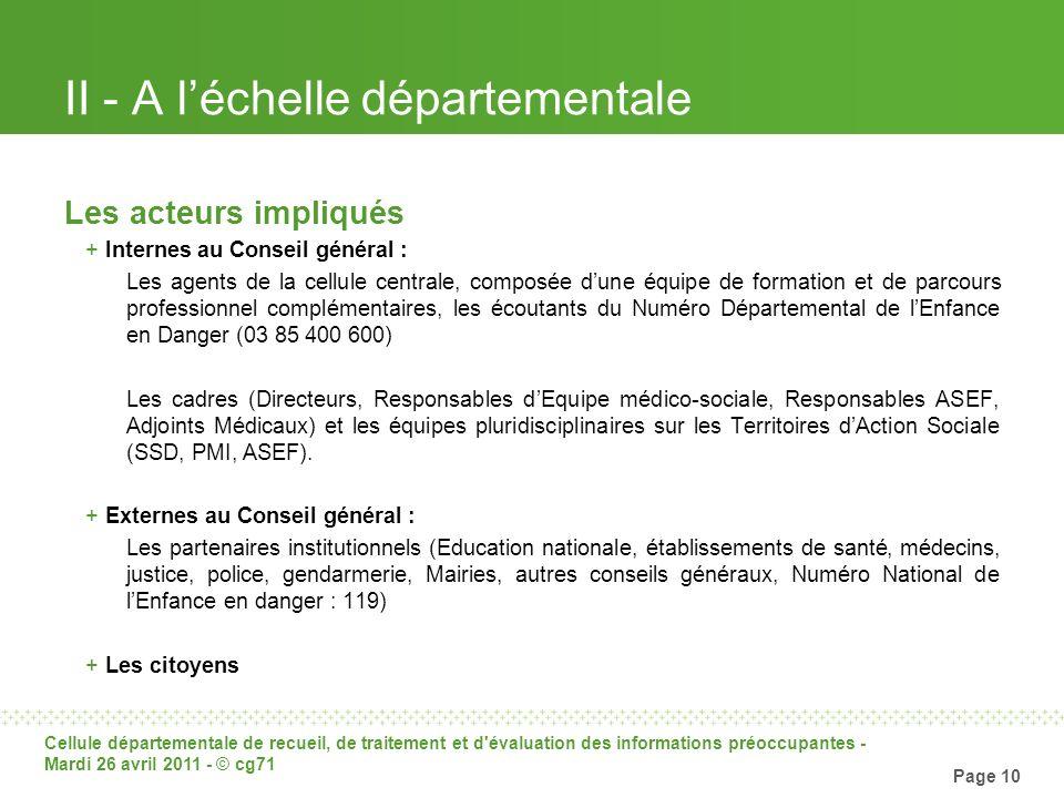 Cellule départementale de recueil, de traitement et d'évaluation des informations préoccupantes - Mardi 26 avril 2011 - © cg71 Page 10 II - A léchelle