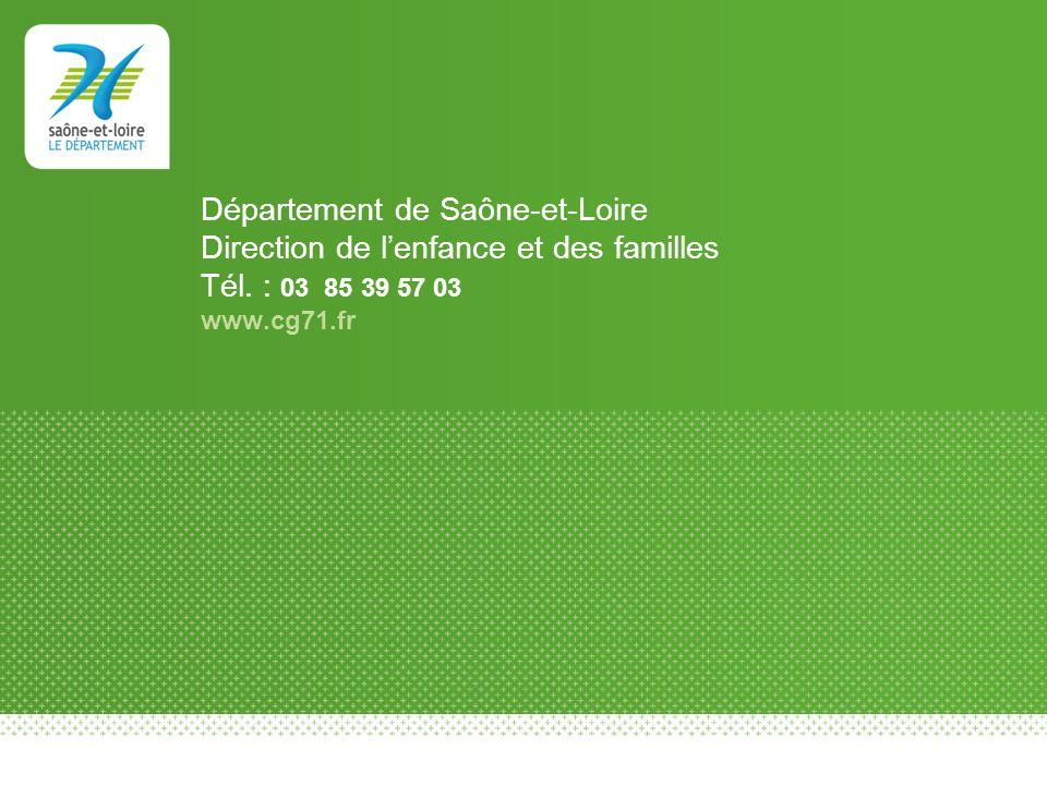 Département de Saône-et-Loire Direction de lenfance et des familles Tél. : 03 85 39 57 03 www.cg71.fr