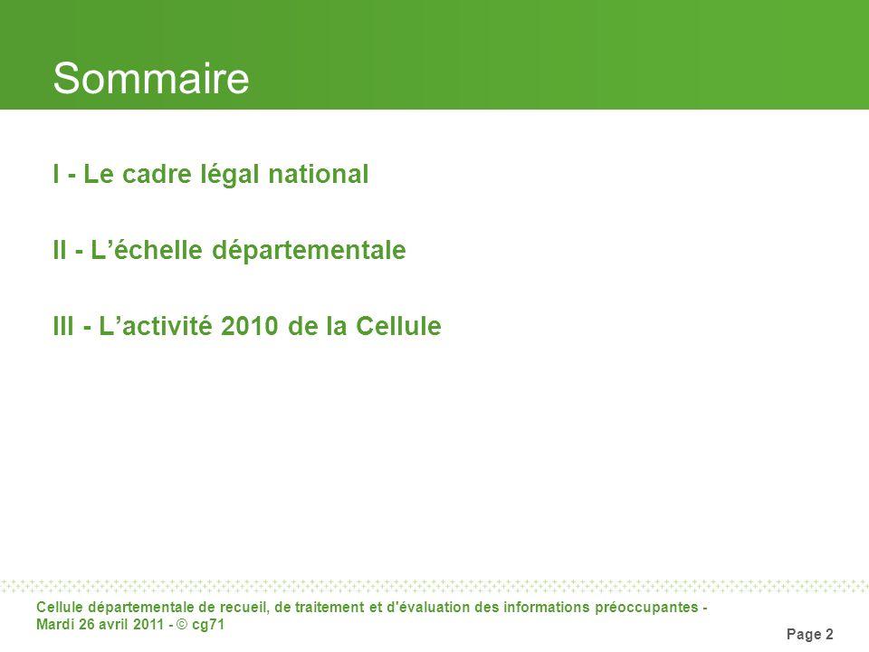 Cellule départementale de recueil, de traitement et d'évaluation des informations préoccupantes - Mardi 26 avril 2011 - © cg71 Page 2 Sommaire I - Le