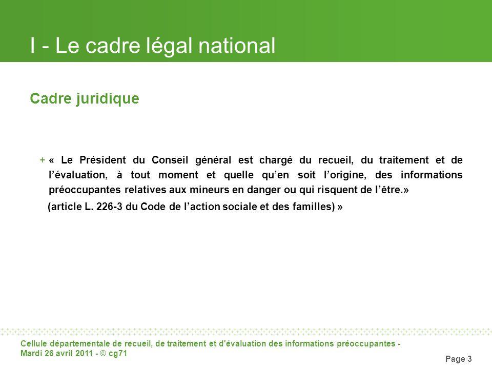 Cellule départementale de recueil, de traitement et d'évaluation des informations préoccupantes - Mardi 26 avril 2011 - © cg71 Page 3 I - Le cadre lég