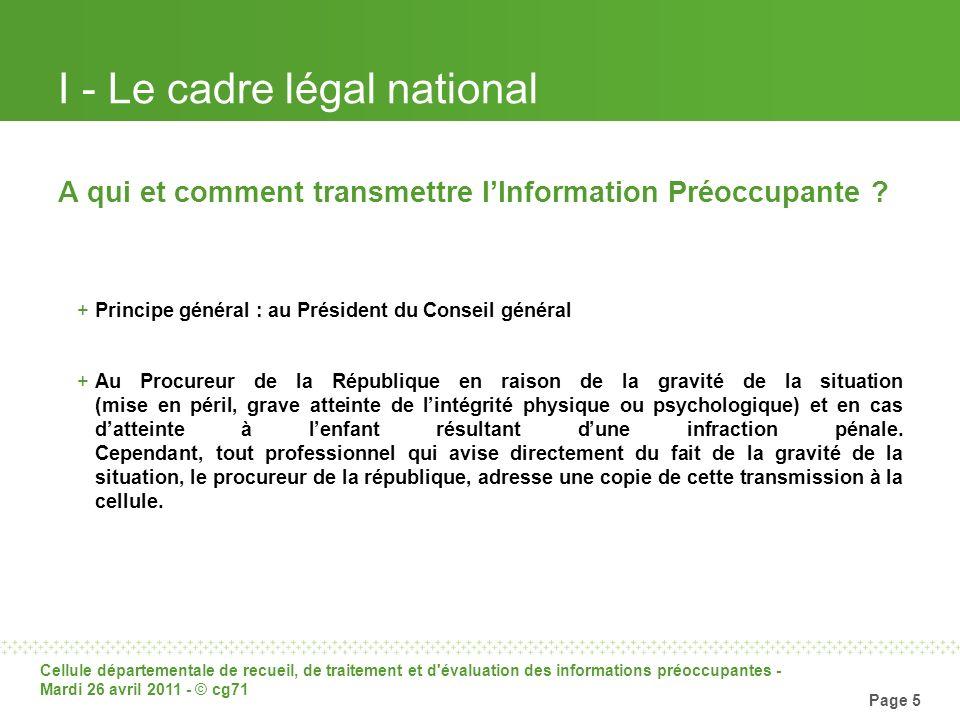 Cellule départementale de recueil, de traitement et d'évaluation des informations préoccupantes - Mardi 26 avril 2011 - © cg71 Page 5 I - Le cadre lég