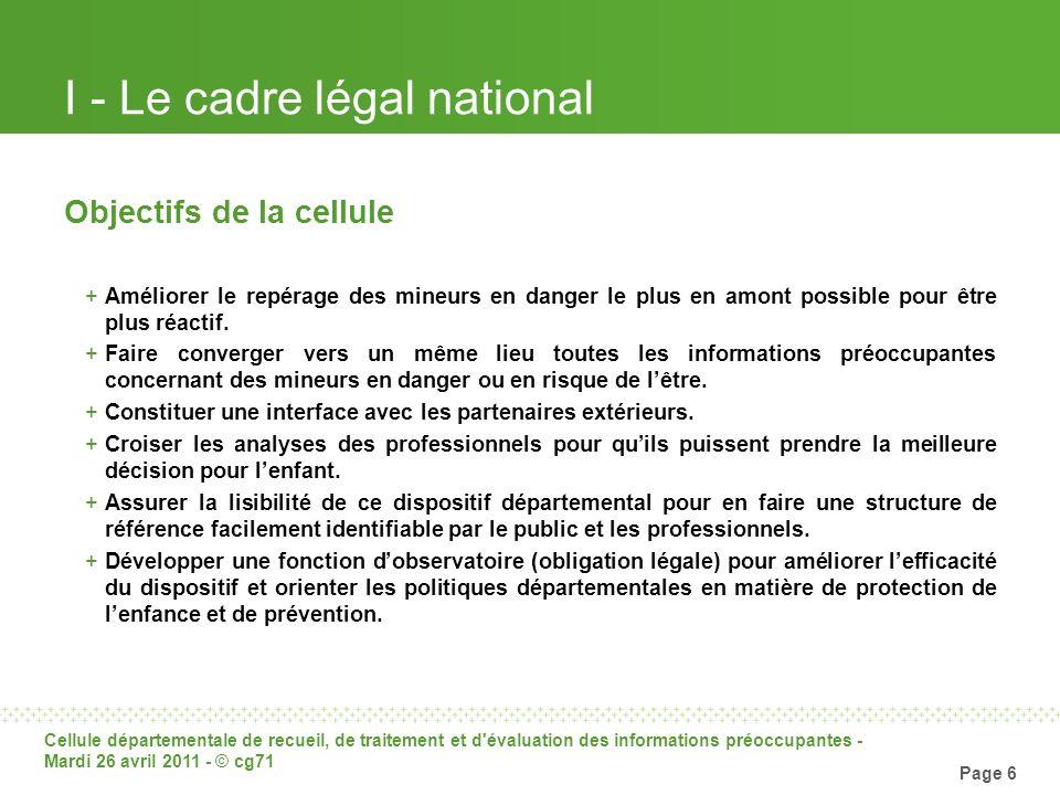 Cellule départementale de recueil, de traitement et d'évaluation des informations préoccupantes - Mardi 26 avril 2011 - © cg71 Page 6 I - Le cadre lég