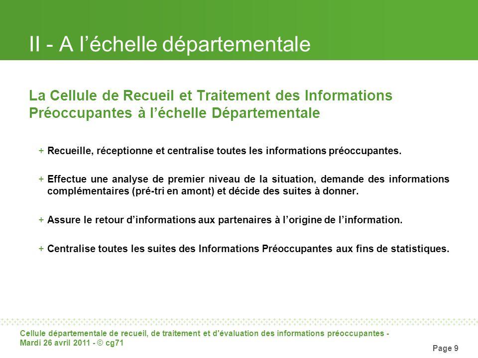 Cellule départementale de recueil, de traitement et d'évaluation des informations préoccupantes - Mardi 26 avril 2011 - © cg71 Page 9 II - A léchelle