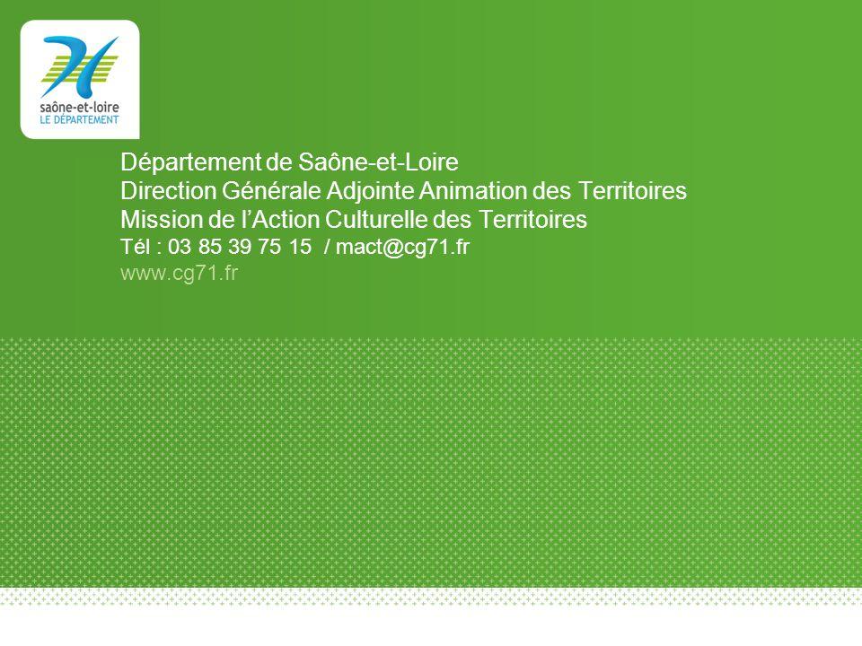 Département de Saône-et-Loire Direction Générale Adjointe Animation des Territoires Mission de lAction Culturelle des Territoires Tél : 03 85 39 75 15