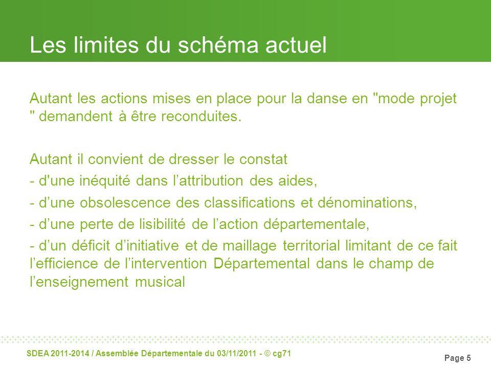 Page 5 SDEA 2011-2014 / Assemblée Départementale du 03/11/2011 - © cg71 Les limites du schéma actuel Autant les actions mises en place pour la danse e