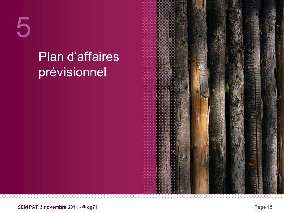 SEM PAT, 3 novembre 2011 - © cg71Page 15 Plan daffaires prévisionnel 5