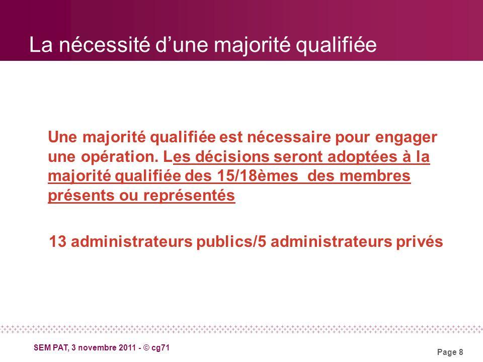 Page 8 SEM PAT, 3 novembre 2011 - © cg71 La nécessité dune majorité qualifiée Une majorité qualifiée est nécessaire pour engager une opération.