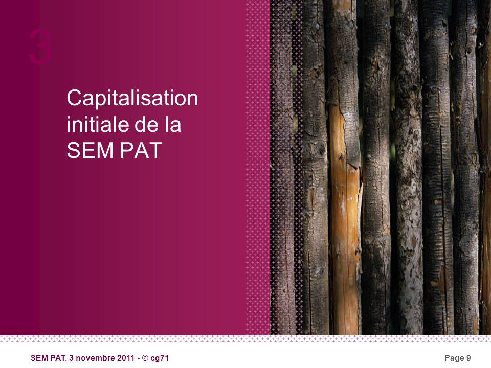 SEM PAT, 3 novembre 2011 - © cg71Page 9 Capitalisation initiale de la SEM PAT 3