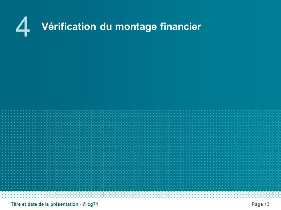 Vérification du montage financier 4 Page 13Titre et date de la présentation - © cg71