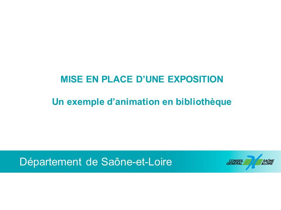 Département de Saône-et-Loire MISE EN PLACE DUNE EXPOSITION Un exemple danimation en bibliothèque