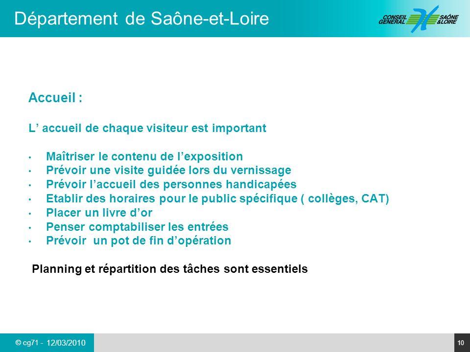 © cg71 - Département de Saône-et-Loire 10 12/03/2010 Accueil : L accueil de chaque visiteur est important Maîtriser le contenu de lexposition Prévoir