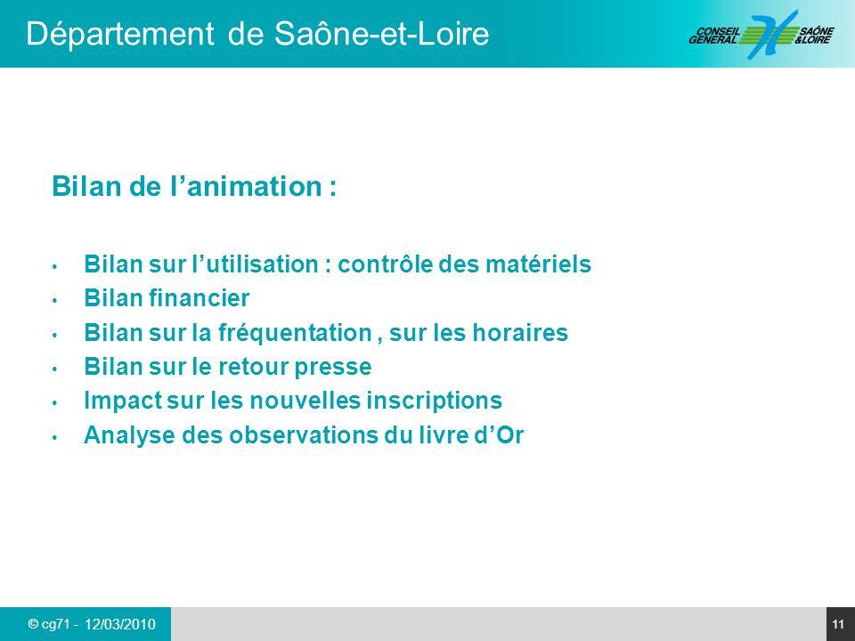 © cg71 - Département de Saône-et-Loire 11 12/03/2010 Bilan de lanimation : Bilan sur lutilisation : contrôle des matériels Bilan financier Bilan sur l