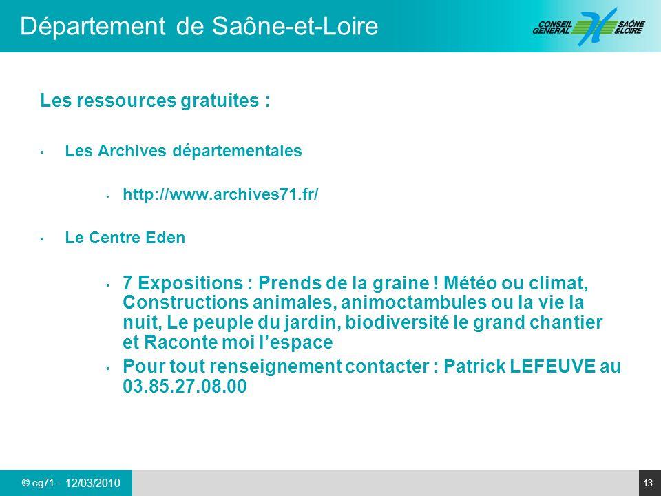 © cg71 - Département de Saône-et-Loire 13 12/03/2010 Les ressources gratuites : Les Archives départementales http://www.archives71.fr/ Le Centre Eden 7 Expositions : Prends de la graine .