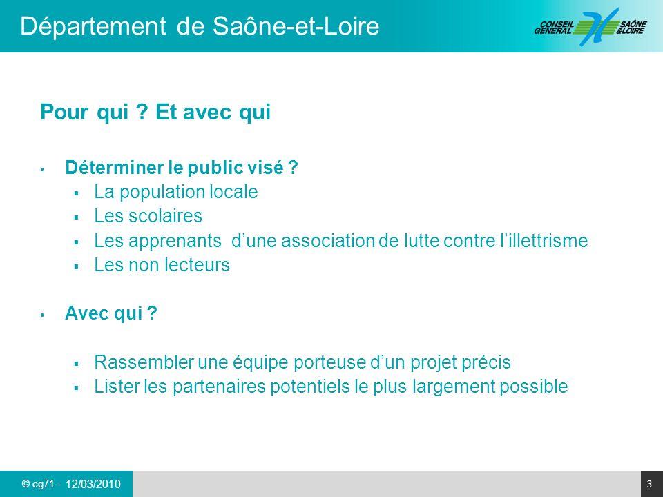 © cg71 - Département de Saône-et-Loire 3 12/03/2010 Pour qui ? Et avec qui Déterminer le public visé ? La population locale Les scolaires Les apprenan