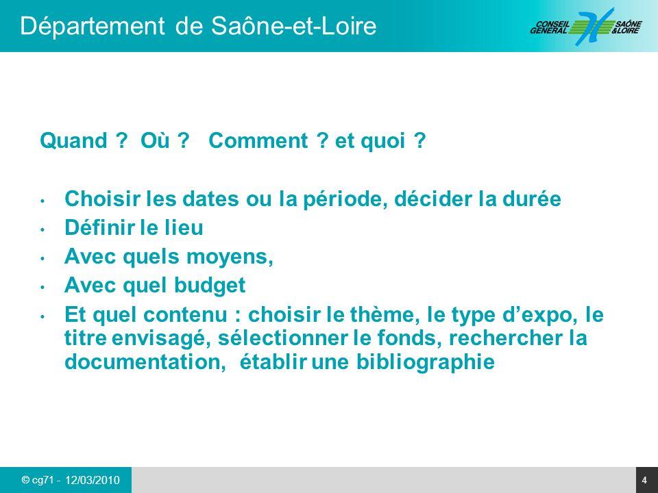 © cg71 - Département de Saône-et-Loire 4 12/03/2010 Quand ? Où ? Comment ? et quoi ? Choisir les dates ou la période, décider la durée Définir le lieu
