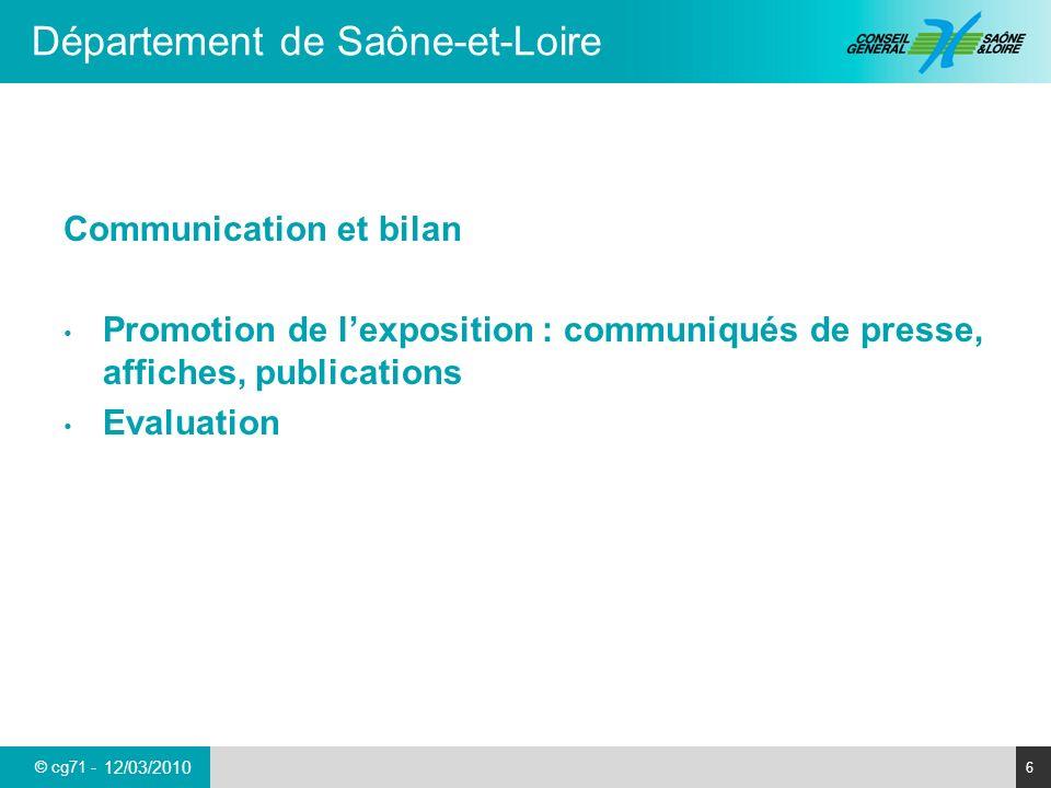 © cg71 - Département de Saône-et-Loire 6 12/03/2010 Communication et bilan Promotion de lexposition : communiqués de presse, affiches, publications Evaluation