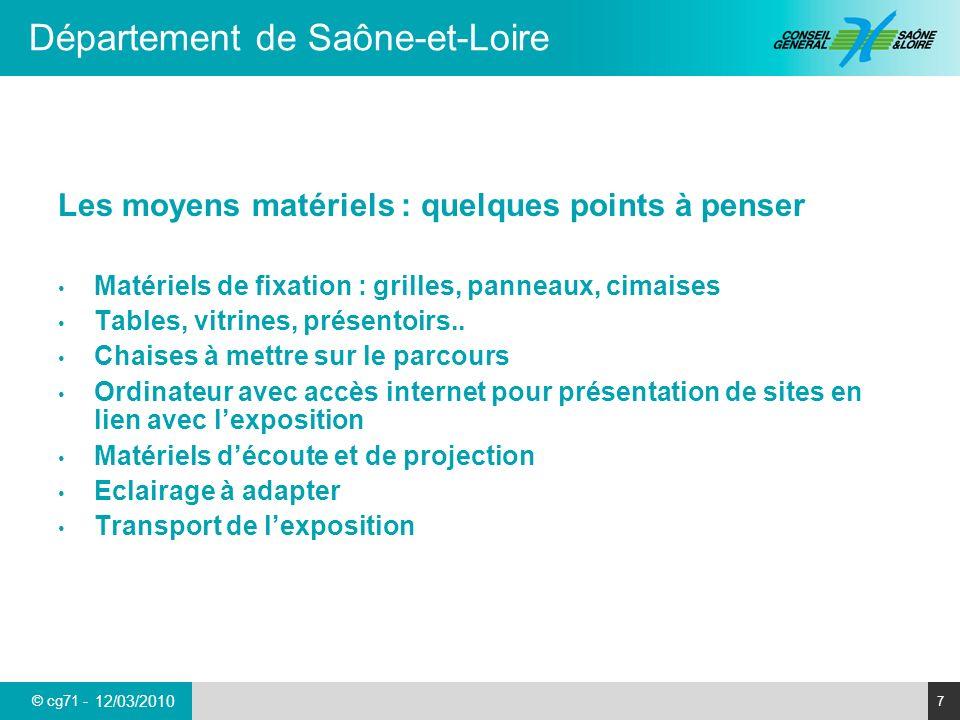 © cg71 - Département de Saône-et-Loire 7 12/03/2010 Les moyens matériels : quelques points à penser Matériels de fixation : grilles, panneaux, cimaises Tables, vitrines, présentoirs..