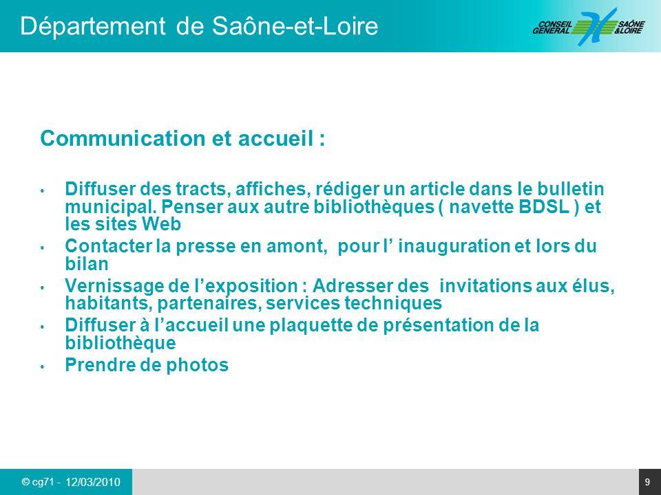 © cg71 - Département de Saône-et-Loire 9 12/03/2010 Communication et accueil : Diffuser des tracts, affiches, rédiger un article dans le bulletin municipal.