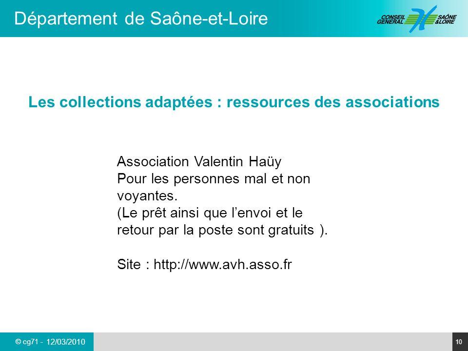 © cg71 - Département de Saône-et-Loire 10 12/03/2010 Les collections adaptées : ressources des associations Association Valentin Haüy Pour les personn