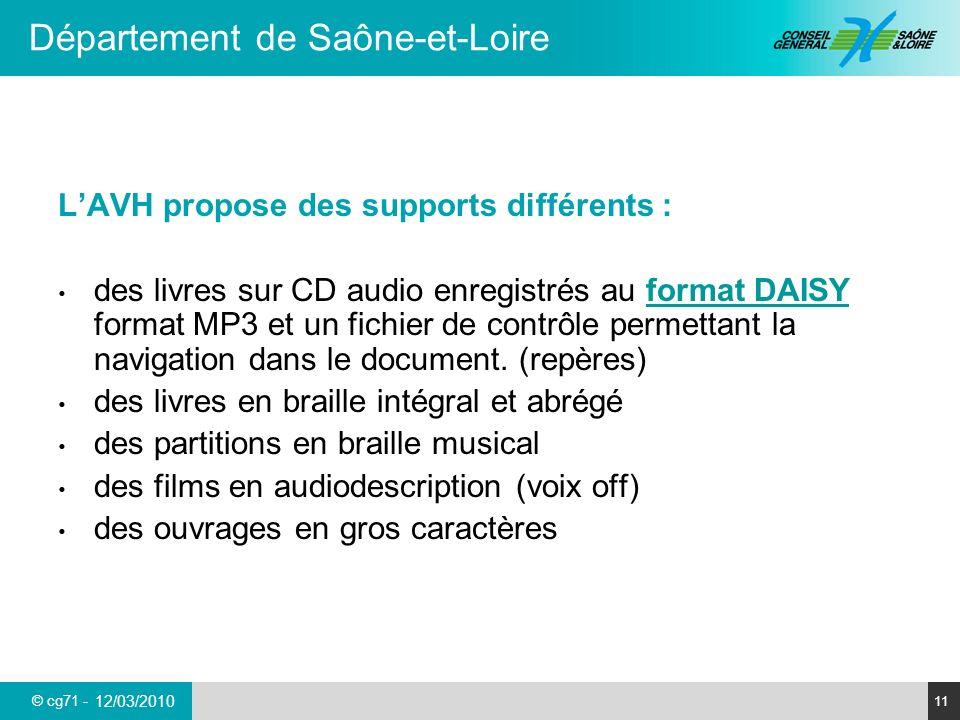 © cg71 - Département de Saône-et-Loire 11 12/03/2010 LAVH propose des supports différents : des livres sur CD audio enregistrés au format DAISY format