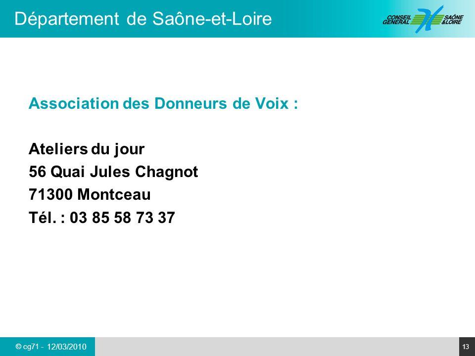 © cg71 - Département de Saône-et-Loire 13 12/03/2010 Association des Donneurs de Voix : Ateliers du jour 56 Quai Jules Chagnot 71300 Montceau Tél. : 0
