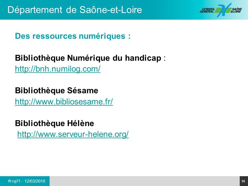 © cg71 - Département de Saône-et-Loire 14 12/03/2010 Des ressources numériques : Bibliothèque Numérique du handicap : http://bnh.numilog.com/ Biblioth