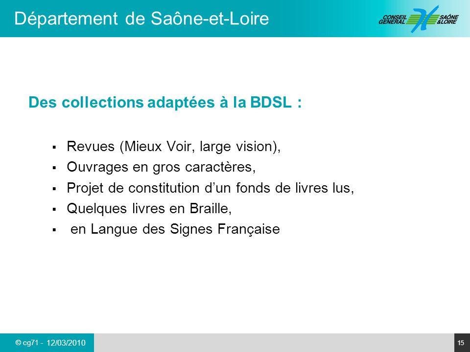 © cg71 - Département de Saône-et-Loire 15 12/03/2010 Des collections adaptées à la BDSL : Revues (Mieux Voir, large vision), Ouvrages en gros caractèr