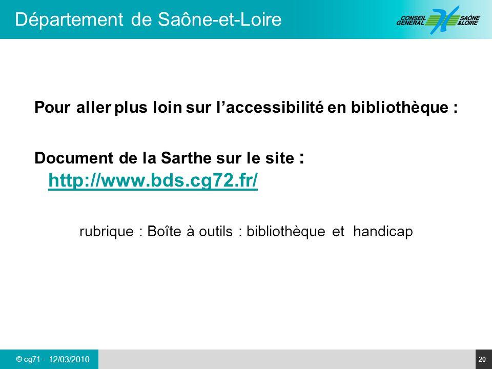 © cg71 - Département de Saône-et-Loire 20 12/03/2010 Pour aller plus loin sur laccessibilité en bibliothèque : Document de la Sarthe sur le site : htt