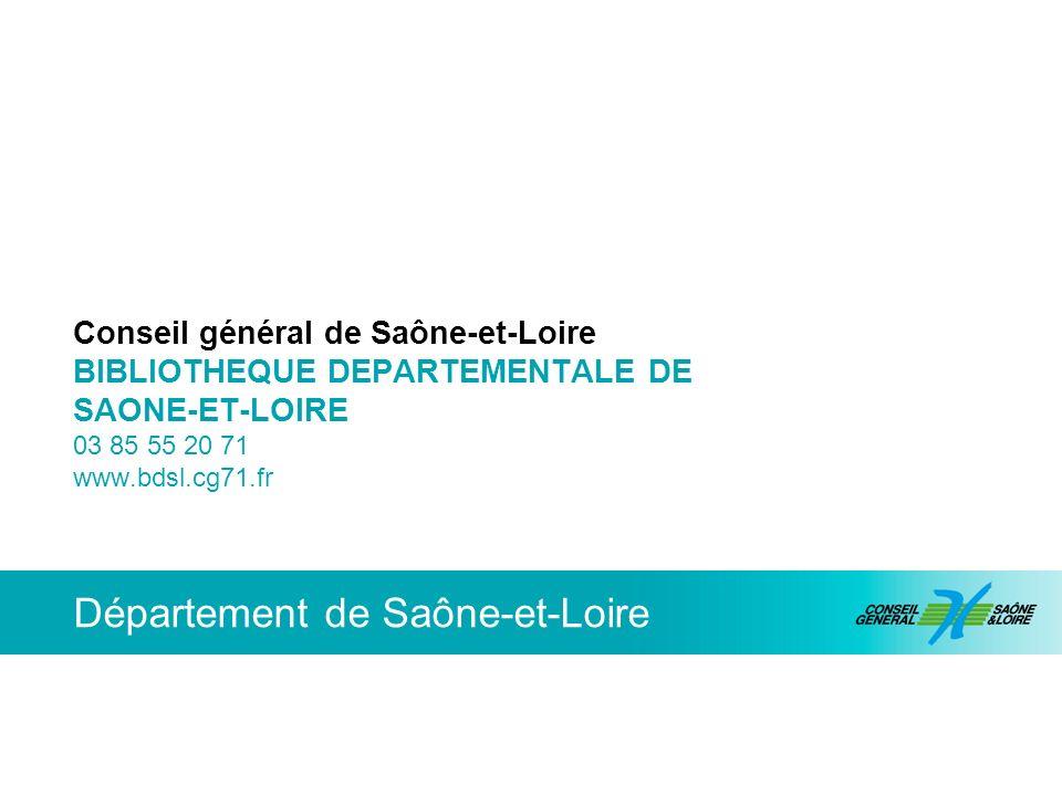Département de Saône-et-Loire Conseil général de Saône-et-Loire BIBLIOTHEQUE DEPARTEMENTALE DE SAONE-ET-LOIRE 03 85 55 20 71 www.bdsl.cg71.fr