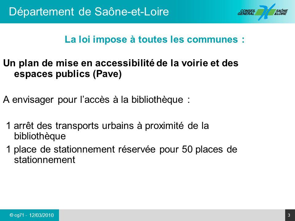 © cg71 - Département de Saône-et-Loire 3 12/03/2010 Un plan de mise en accessibilité de la voirie et des espaces publics (Pave) A envisager pour laccè
