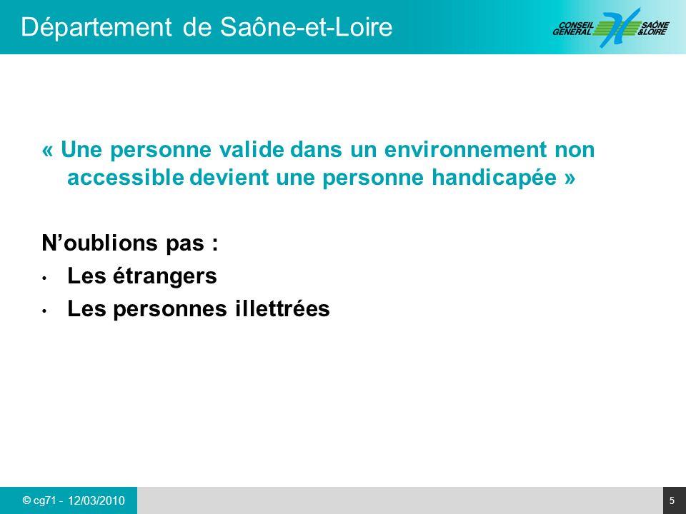 © cg71 - Département de Saône-et-Loire 5 12/03/2010 « Une personne valide dans un environnement non accessible devient une personne handicapée » Noubl