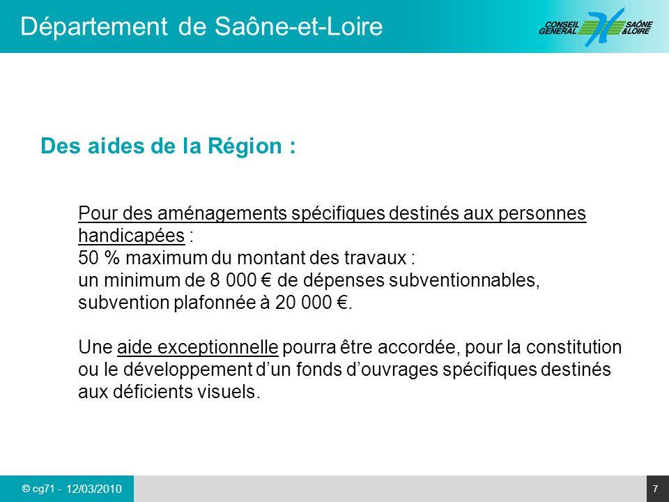© cg71 - Département de Saône-et-Loire 7 12/03/2010 Des aides de la Région : Pour des aménagements spécifiques destinés aux personnes handicapées : 50