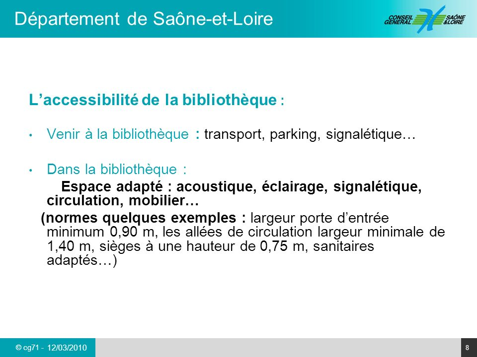 © cg71 - Département de Saône-et-Loire 8 12/03/2010 Laccessibilité de la bibliothèque : Venir à la bibliothèque : transport, parking, signalétique… Da